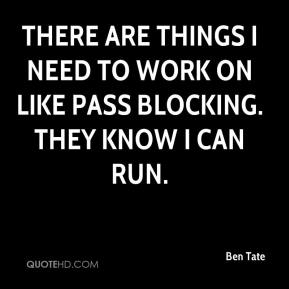 Ben Tate - There are things I need to work on like pass blocking. They know I can run.