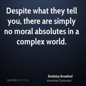 Despite what they tell you, there are simply no moral absolutes in a complex world.
