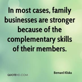 Bernard Kliska - In most cases, family businesses are stronger because of the complementary skills of their members.