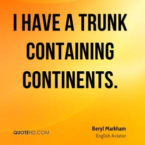 Beryl Markham - I have a trunk containing continents.