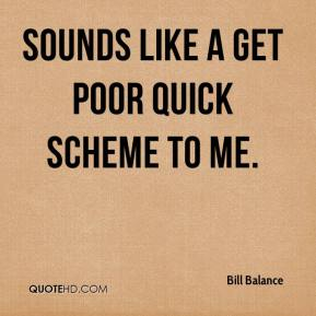Bill Balance - Sounds like a get poor quick scheme to me.