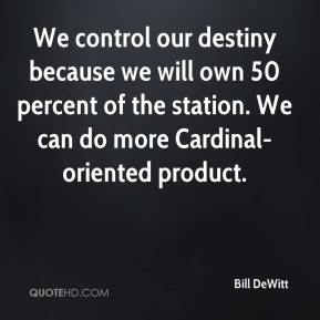 Bill DeWitt - We control our destiny because we will own 50 percent of the station. We can do more Cardinal-oriented product.