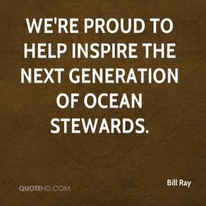 Bill Ray - We're proud to help inspire the next generation of ocean stewards.
