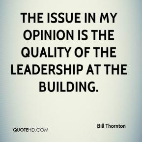 Bill Thornton - The issue in my opinion is the quality of the leadership at the building.