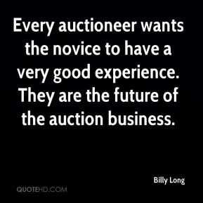 Billy Long - Every auctioneer wants the novice to have a very good experience. They are the future of the auction business.