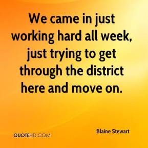 Blaine Stewart - We came in just working hard all week, just trying to get through the district here and move on.