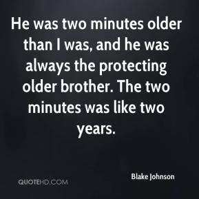 He was two minutes older than I was, and he was always the protecting older brother. The two minutes was like two years.