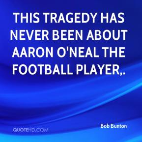 This tragedy has never been about Aaron O'Neal the football player.