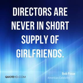Bob Fosse - Directors are never in short supply of girlfriends.