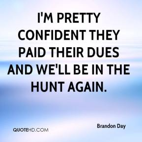 Brandon Day - I'm pretty confident they paid their dues and we'll be in the hunt again.