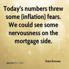 Brian Brennan - Today's numbers threw some (inflation) fears. We could see some nervousness on the mortgage side.