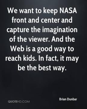 Brian Dunbar - We want to keep NASA front and center and capture the imagination of the viewer. And the Web is a good way to reach kids. In fact, it may be the best way.