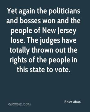 Bruce Afran - Yet again the politicians and bosses won and the people of New Jersey lose. The judges have totally thrown out the rights of the people in this state to vote.