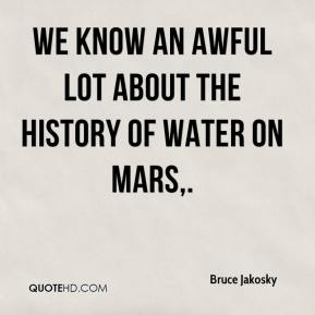Bruce Jakosky - We know an awful lot about the history of water on Mars.