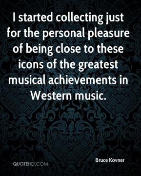Bruce Kovner - I started collecting just for the personal pleasure of being close to these icons of the greatest musical achievements in Western music.