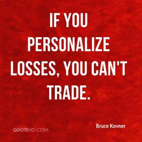 Bruce Kovner - If you personalize losses, you can't trade.