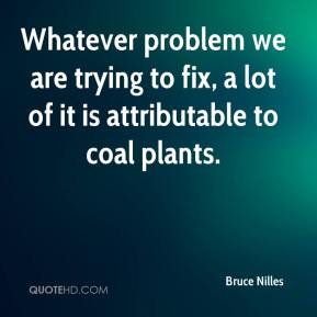 Bruce Nilles - Whatever problem we are trying to fix, a lot of it is attributable to coal plants.