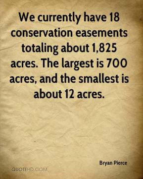 Bryan Pierce - We currently have 18 conservation easements totaling about 1,825 acres. The largest is 700 acres, and the smallest is about 12 acres.