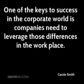 Carole Smith - One of the keys to success in the corporate world is companies need to leverage those differences in the work place.