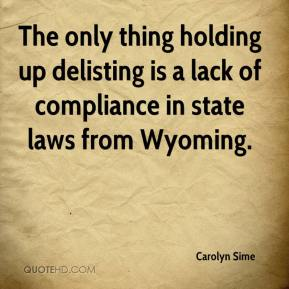 Carolyn Sime - The only thing holding up delisting is a lack of compliance in state laws from Wyoming.