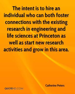 Catherine Peters - The intent is to hire an individual who can both foster connections with the existing research in engineering and life sciences at Princeton as well as start new research activities and grow in this area.