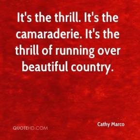 Cathy Marco - It's the thrill. It's the camaraderie. It's the thrill of running over beautiful country.