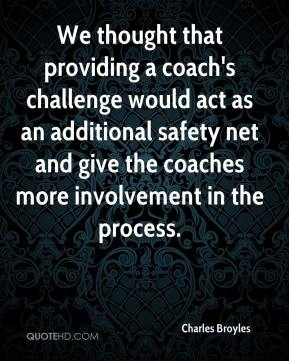 We thought that providing a coach's challenge would act as an additional safety net and give the coaches more involvement in the process.