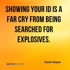 Charles Slepian - Showing your ID is a far cry from being searched for explosives.