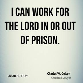 Charles W. Colson - I can work for the Lord in or out of prison.