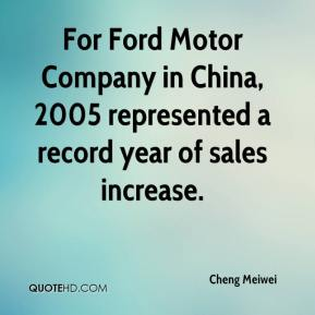 Cheng Meiwei - For Ford Motor Company in China, 2005 represented a record year of sales increase.
