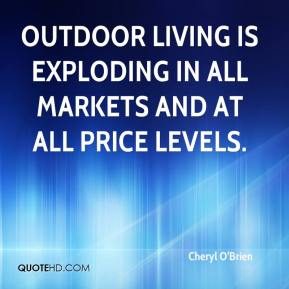 Cheryl O'Brien - Outdoor living is exploding in all markets and at all price levels.
