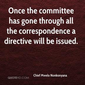Chief Mwelo Nonkonyana - Once the committee has gone through all the correspondence a directive will be issued.