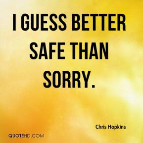 I guess better safe than sorry.