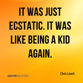 Chris Leach - It was just ecstatic. It was like being a kid again.