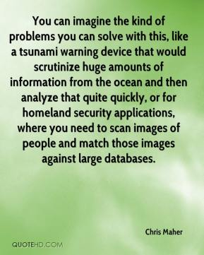 You can imagine the kind of problems you can solve with this, like a tsunami warning device that would scrutinize huge amounts of information from the ocean and then analyze that quite quickly, or for homeland security applications, where you need to scan images of people and match those images against large databases.
