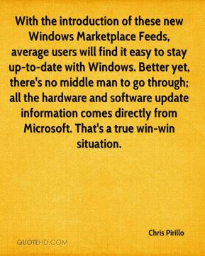 Chris Pirillo - With the introduction of these new Windows Marketplace Feeds, average users will find it easy to stay up-to-date with Windows. Better yet, there's no middle man to go through; all the hardware and software update information comes directly from Microsoft. That's a true win-win situation.