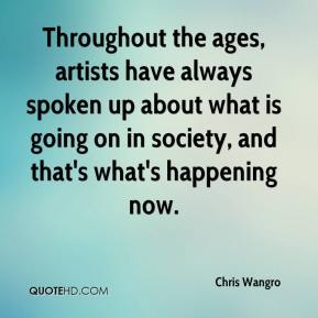Chris Wangro - Throughout the ages, artists have always spoken up about what is going on in society, and that's what's happening now.