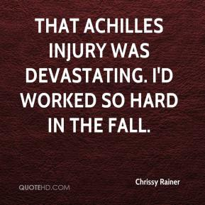 Chrissy Rainer - That Achilles injury was devastating. I'd worked so hard in the fall.