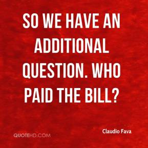 Claudio Fava - So we have an additional question. Who paid the bill?