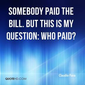 Claudio Fava - Somebody paid the bill. But this is my question: Who paid?