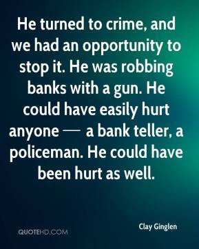 He turned to crime, and we had an opportunity to stop it.