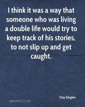 I think it was a way that someone who was living a double life would try to keep track of his stories, to not slip up and get caught.