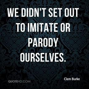 Clem Burke - We didn't set out to imitate or parody ourselves.