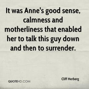 Cliff Herberg - It was Anne's good sense, calmness and motherliness that enabled her to talk this guy down and then to surrender.