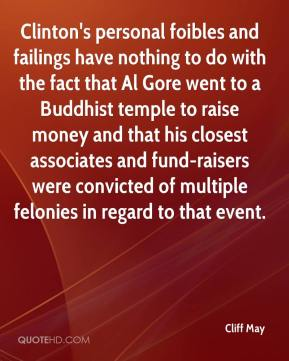 Cliff May - Clinton's personal foibles and failings have nothing to do with the fact that Al Gore went to a Buddhist temple to raise money and that his closest associates and fund-raisers were convicted of multiple felonies in regard to that event.
