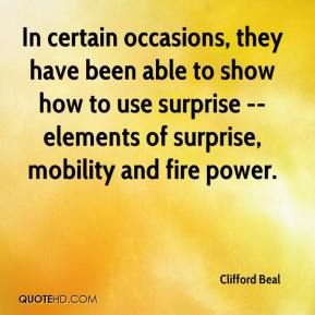 Clifford Beal - In certain occasions, they have been able to show how to use surprise -- elements of surprise, mobility and fire power.
