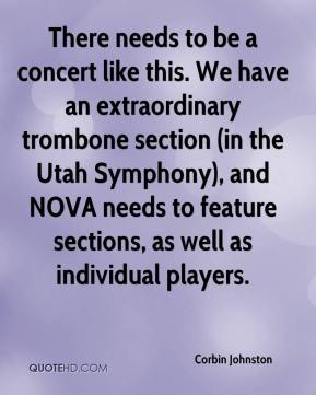Corbin Johnston - There needs to be a concert like this. We have an extraordinary trombone section (in the Utah Symphony), and NOVA needs to feature sections, as well as individual players.