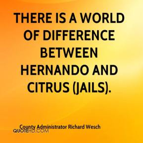 County Administrator Richard Wesch - There is a world of difference between Hernando and Citrus (jails).