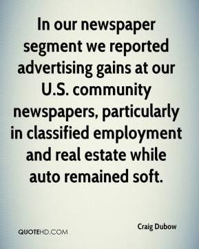 Craig Dubow - In our newspaper segment we reported advertising gains at our U.S. community newspapers, particularly in classified employment and real estate while auto remained soft.