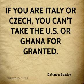DaMarcus Beasley - If you are Italy or Czech, you can't take the U.S. or Ghana for granted.